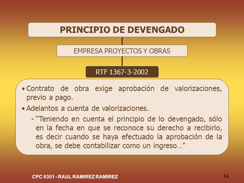 CPC 9301 - RAUL RAMIREZ RAMIREZ 64 PRINCIPIO DE DEVENGADO EMPRESA PROYECTOS Y OBRAS RTF 1367-3-2002 Contrato de obra exige aprobación de valorizacione