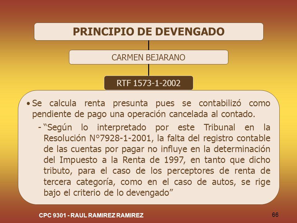 CPC 9301 - RAUL RAMIREZ RAMIREZ 66 PRINCIPIO DE DEVENGADO CARMEN BEJARANO RTF 1573-1-2002 Se calcula renta presunta pues se contabilizó como pendiente