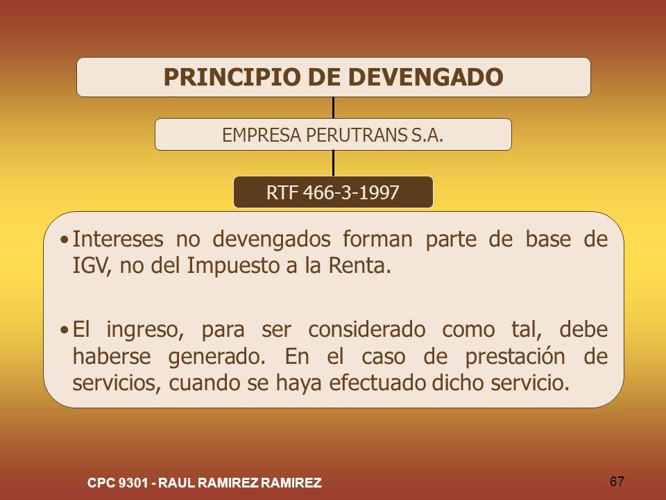 CPC 9301 - RAUL RAMIREZ RAMIREZ 67 PRINCIPIO DE DEVENGADO EMPRESA PERUTRANS S.A. RTF 466-3-1997 Intereses no devengados forman parte de base de IGV, n