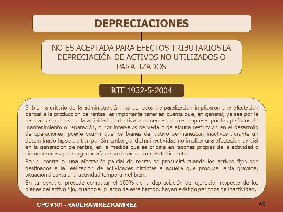 CPC 9301 - RAUL RAMIREZ RAMIREZ 69 DEPRECIACIONES NO ES ACEPTADA PARA EFECTOS TRIBUTARIOS LA DEPRECIACIÓN DE ACTIVOS NO UTILIZADOS O PARALIZADOS RTF 1