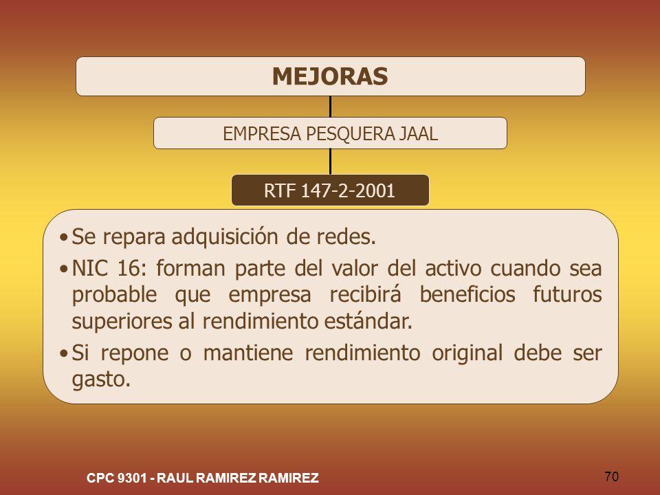 CPC 9301 - RAUL RAMIREZ RAMIREZ 70 MEJORAS EMPRESA PESQUERA JAAL RTF 147-2-2001 Se repara adquisición de redes. NIC 16: forman parte del valor del act