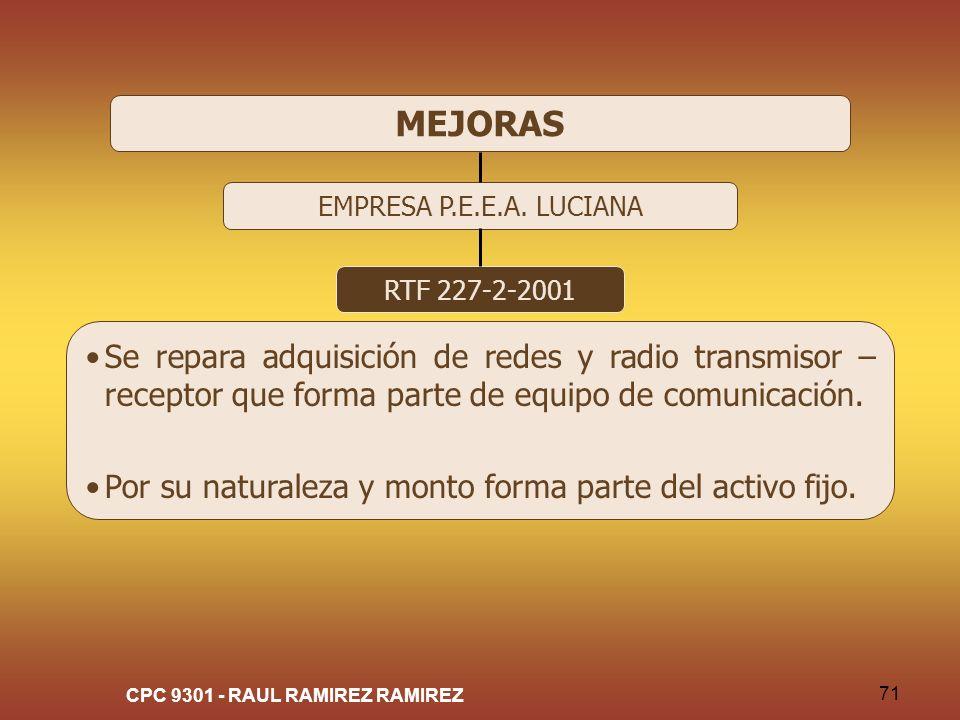 CPC 9301 - RAUL RAMIREZ RAMIREZ 71 MEJORAS EMPRESA P.E.E.A. LUCIANA RTF 227-2-2001 Se repara adquisición de redes y radio transmisor – receptor que fo