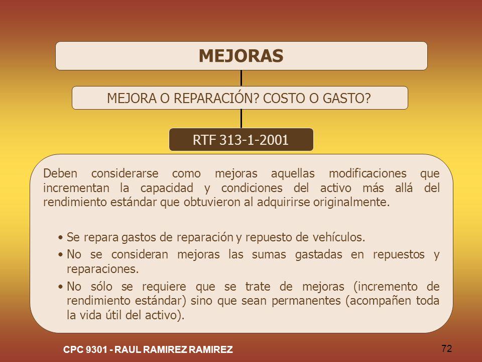 CPC 9301 - RAUL RAMIREZ RAMIREZ 72 MEJORAS MEJORA O REPARACIÓN? COSTO O GASTO? RTF 313-1-2001 Deben considerarse como mejoras aquellas modificaciones