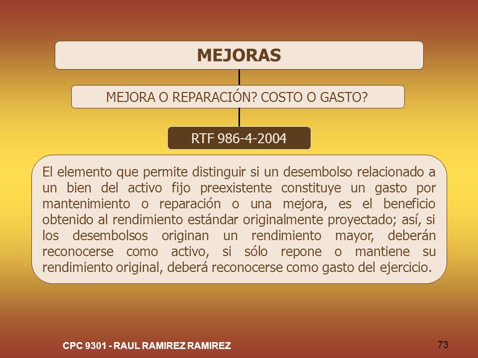 CPC 9301 - RAUL RAMIREZ RAMIREZ 73 MEJORAS MEJORA O REPARACIÓN? COSTO O GASTO? RTF 986-4-2004 El elemento que permite distinguir si un desembolso rela