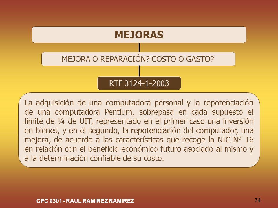 CPC 9301 - RAUL RAMIREZ RAMIREZ 74 MEJORAS MEJORA O REPARACIÓN? COSTO O GASTO? RTF 3124-1-2003 La adquisición de una computadora personal y la repoten