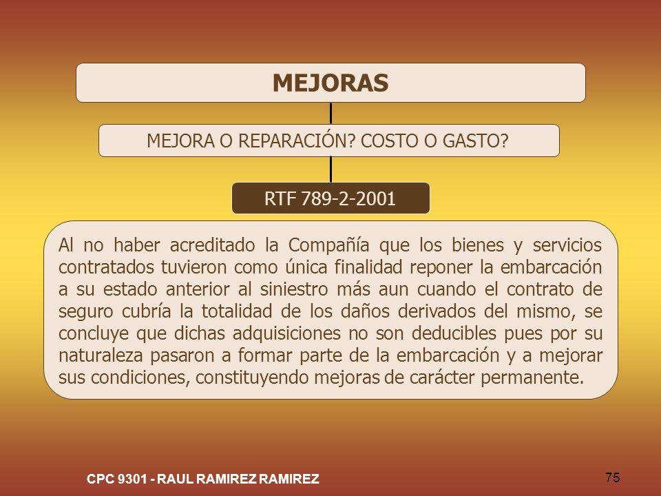CPC 9301 - RAUL RAMIREZ RAMIREZ 75 MEJORAS MEJORA O REPARACIÓN? COSTO O GASTO? RTF 789-2-2001 Al no haber acreditado la Compañía que los bienes y serv