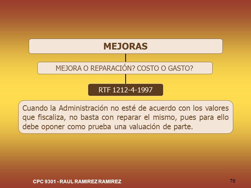 CPC 9301 - RAUL RAMIREZ RAMIREZ 76 MEJORAS MEJORA O REPARACIÓN? COSTO O GASTO? RTF 1212-4-1997 Cuando la Administración no esté de acuerdo con los val