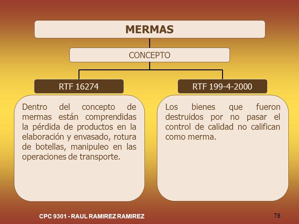 CPC 9301 - RAUL RAMIREZ RAMIREZ 78 MERMAS CONCEPTO RTF 16274 Dentro del concepto de mermas están comprendidas la pérdida de productos en la elaboració