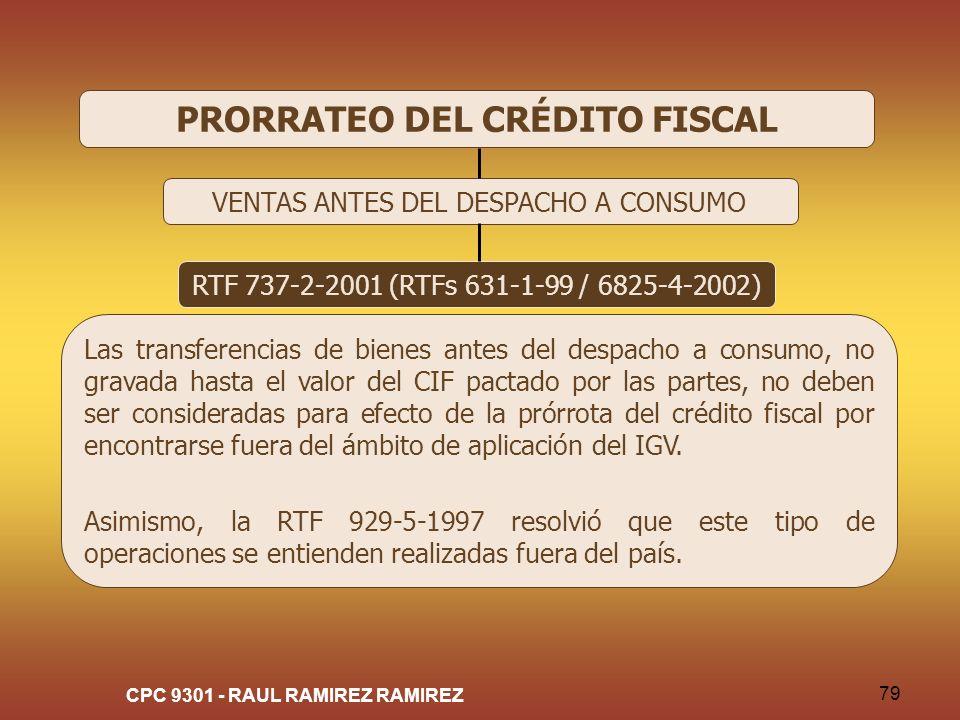 CPC 9301 - RAUL RAMIREZ RAMIREZ 79 PRORRATEO DEL CRÉDITO FISCAL VENTAS ANTES DEL DESPACHO A CONSUMO RTF 737-2-2001 (RTFs 631-1-99 / 6825-4-2002) Las t