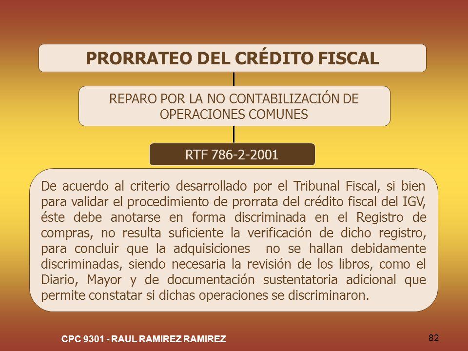 CPC 9301 - RAUL RAMIREZ RAMIREZ 82 PRORRATEO DEL CRÉDITO FISCAL RTF 786-2-2001 De acuerdo al criterio desarrollado por el Tribunal Fiscal, si bien par