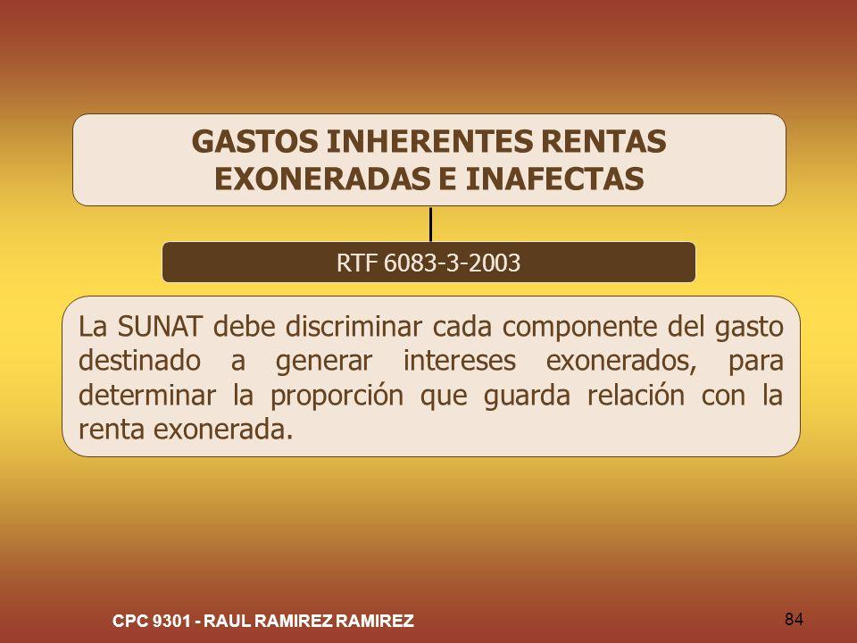 CPC 9301 - RAUL RAMIREZ RAMIREZ 84 GASTOS INHERENTES RENTAS EXONERADAS E INAFECTAS RTF 6083-3-2003 La SUNAT debe discriminar cada componente del gasto