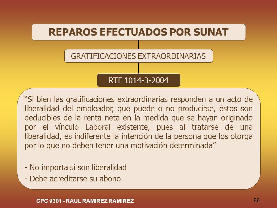 CPC 9301 - RAUL RAMIREZ RAMIREZ 86 REPAROS EFECTUADOS POR SUNAT GRATIFICACIONES EXTRAORDINARIAS RTF 1014-3-2004 Si bien las gratificaciones extraordin