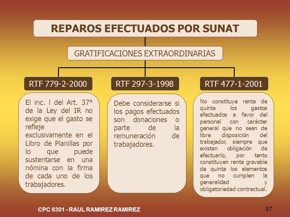 CPC 9301 - RAUL RAMIREZ RAMIREZ 87 REPAROS EFECTUADOS POR SUNAT GRATIFICACIONES EXTRAORDINARIAS RTF 779-2-2000 El inc. l del Art. 37° de la Ley del IR