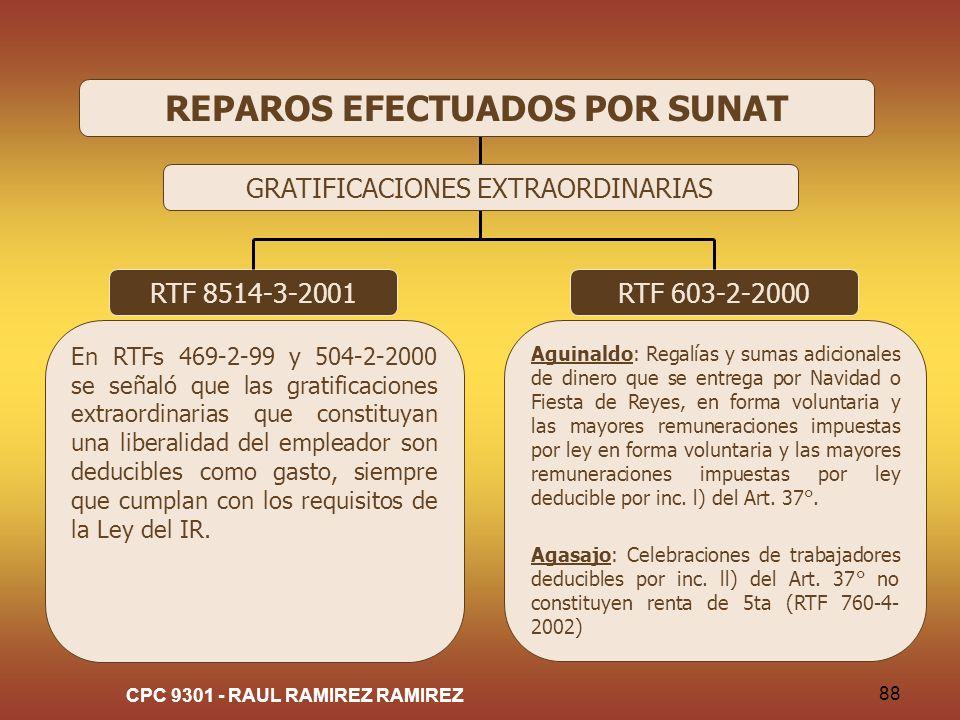 CPC 9301 - RAUL RAMIREZ RAMIREZ 88 RTF 8514-3-2001 En RTFs 469-2-99 y 504-2-2000 se señaló que las gratificaciones extraordinarias que constituyan una