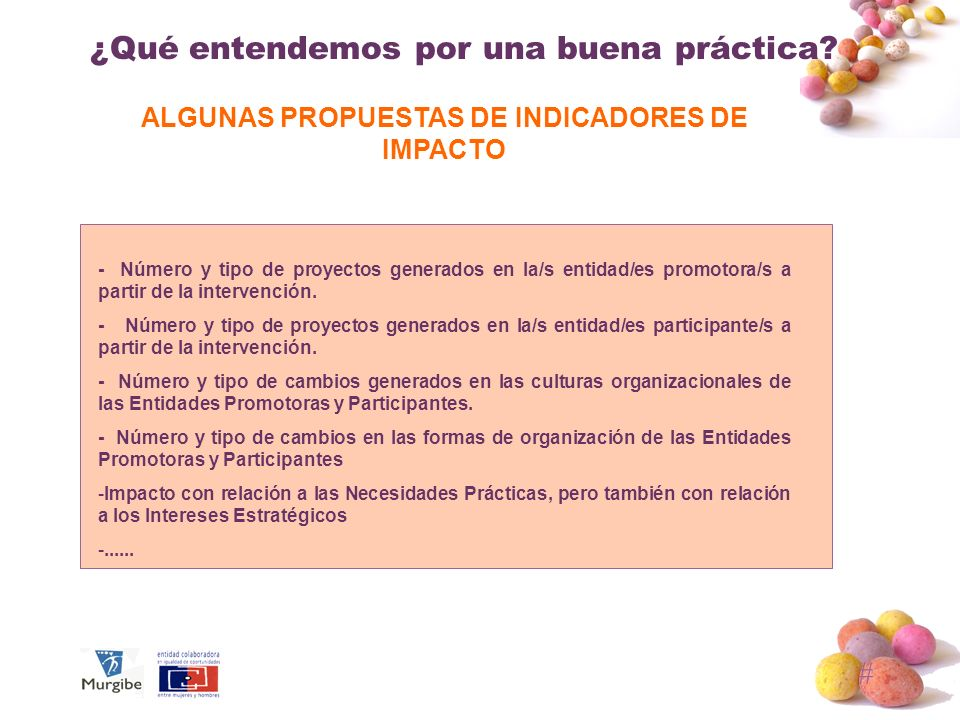 # ¿Qué entendemos por una buena práctica? ALGUNAS PROPUESTAS DE INDICADORES DE IMPACTO - Número y tipo de proyectos generados en la/s entidad/es promo