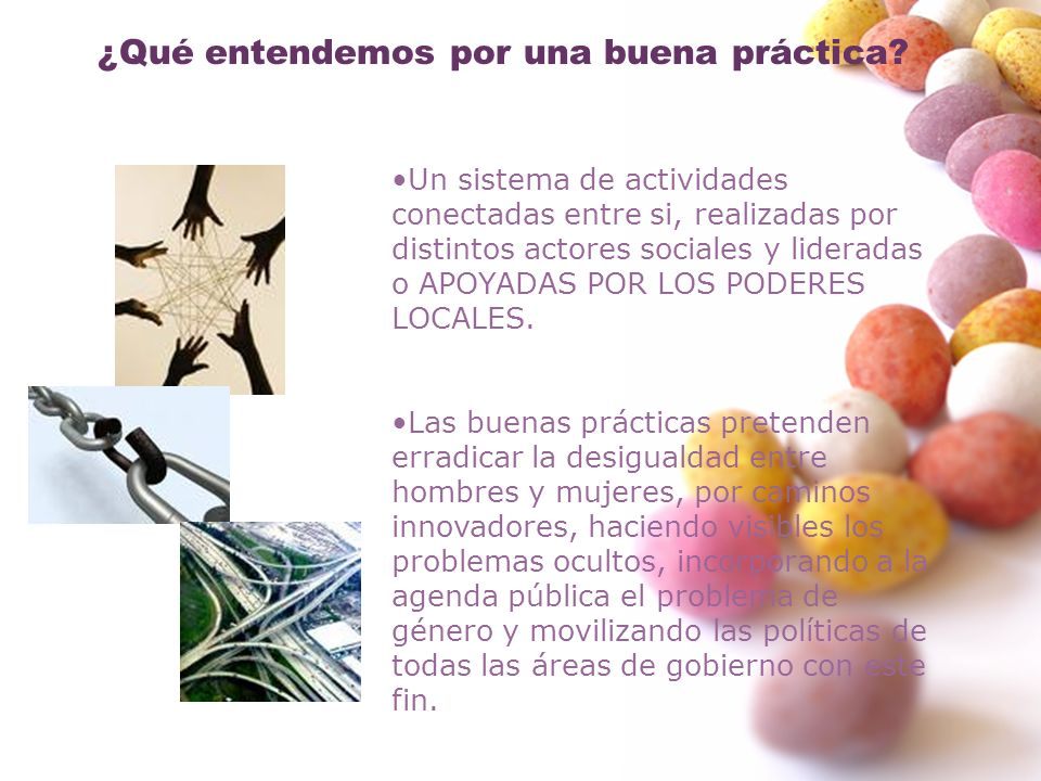 ¿Qué entendemos por una buena práctica? Un sistema de actividades conectadas entre si, realizadas por distintos actores sociales y lideradas o APOYADA