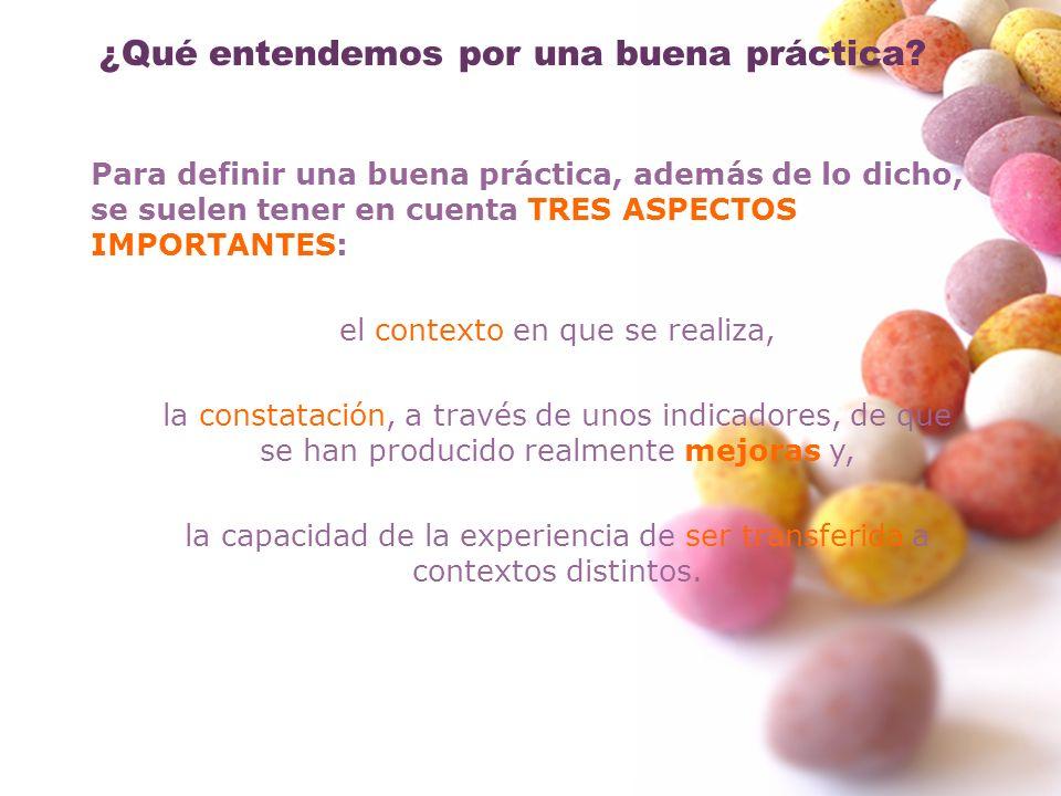 ¿Qué entendemos por una buena práctica? Para definir una buena práctica, además de lo dicho, se suelen tener en cuenta TRES ASPECTOS IMPORTANTES: el c