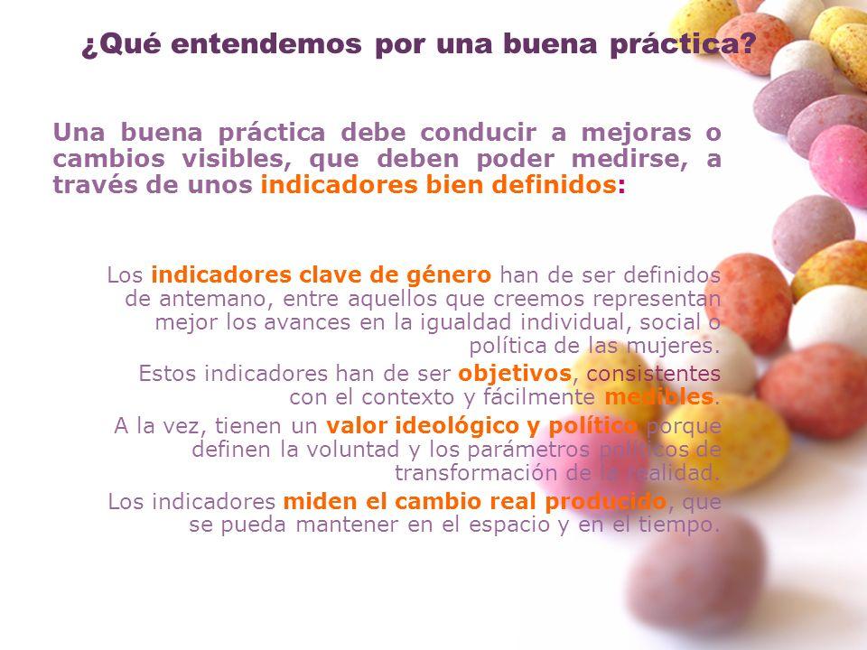 ¿Qué entendemos por una buena práctica? Una buena práctica debe conducir a mejoras o cambios visibles, que deben poder medirse, a través de unos indic