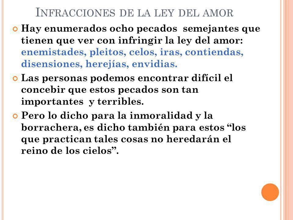 I NFRACCIONES DE LA LEY DEL AMOR Hay enumerados ocho pecados semejantes que tienen que ver con infringir la ley del amor: enemistades, pleitos, celos,