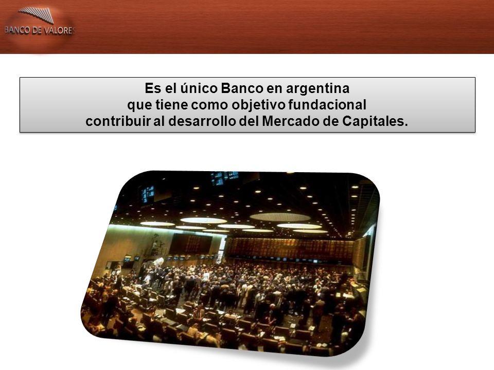 Es el único Banco en argentina que tiene como objetivo fundacional contribuir al desarrollo del Mercado de Capitales.