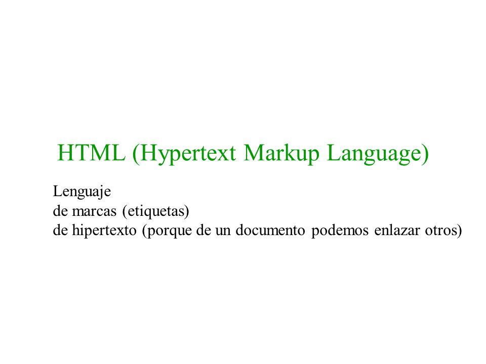 HTML (Hypertext Markup Language) Lenguaje de marcas (etiquetas) de hipertexto (porque de un documento podemos enlazar otros)