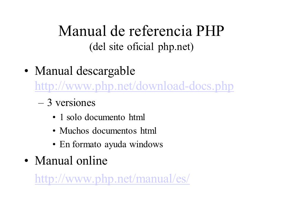 Manual de referencia PHP (del site oficial php.net) Manual descargable http://www.php.net/download-docs.php http://www.php.net/download-docs.php –3 ve