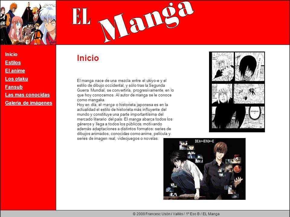 © 2008 Francesc Usón i Vallès / 1º Eso B / EL Manga Inicio Estilos El anime Los otaku Fansub Las mas conocidas Galería de imágenes El manga nace de un