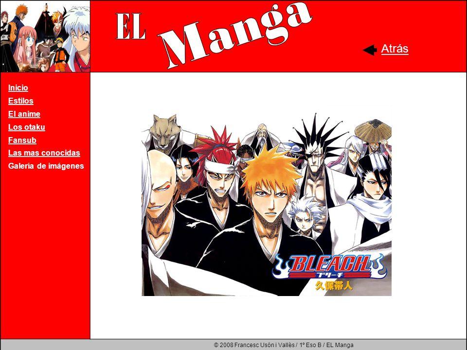 © 2008 Francesc Usón i Vallès / 1º Eso B / EL Manga Atrás Inicio Estilos El anime Los otaku Fansub Las mas conocidas Galería de imágenes