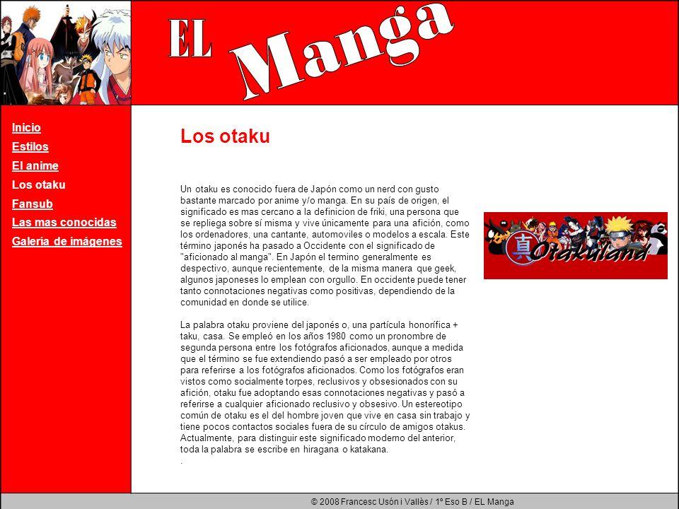 © 2008 Francesc Usón i Vallès / 1º Eso B / EL Manga Inicio Estilos El anime Los otaku Fansub Las mas conocidas Galería de imágenes Un otaku es conocid
