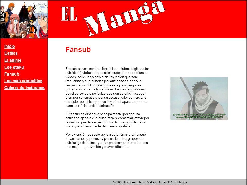 © 2008 Francesc Usón i Vallès / 1º Eso B / EL Manga Inicio Estilos El anime Los otaku Fansub Las mas conocidas Galería de imágenes Fansub es una contr