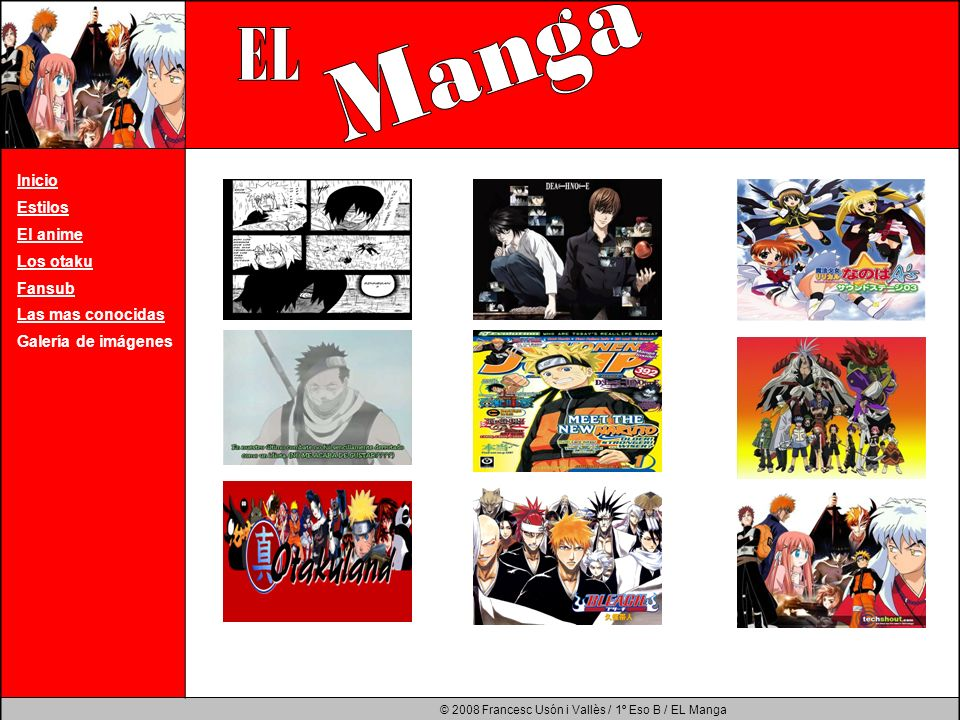© 2008 Francesc Usón i Vallès / 1º Eso B / EL Manga Inicio Estilos El anime Los otaku Fansub Las mas conocidas Galería de imágenes