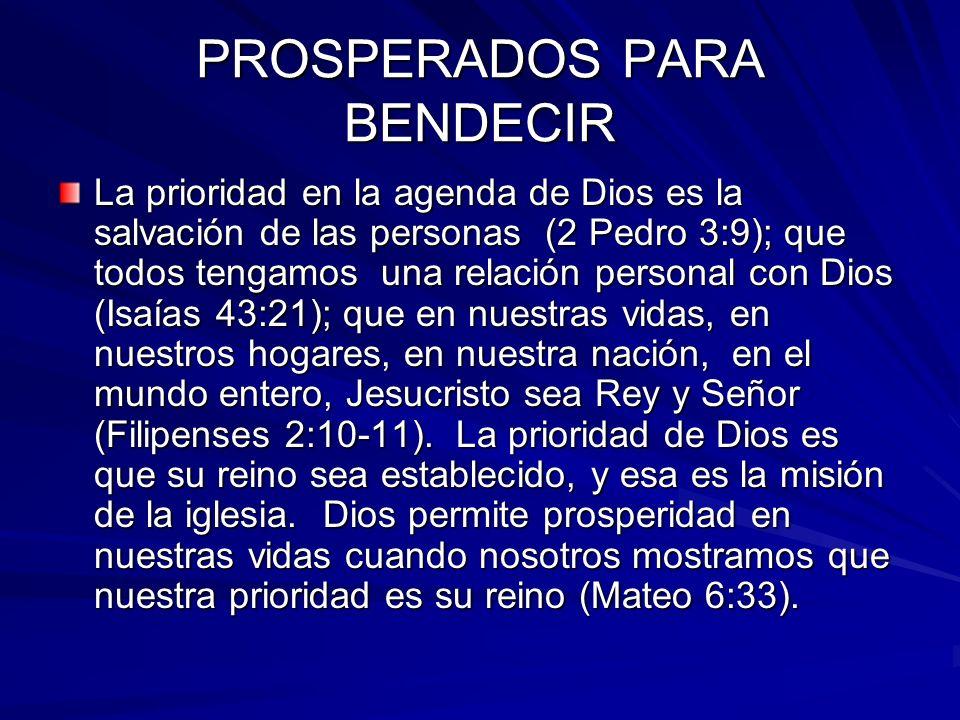 PROSPERADOS PARA BENDECIR La prioridad en la agenda de Dios es la salvación de las personas (2 Pedro 3:9); que todos tengamos una relación personal co