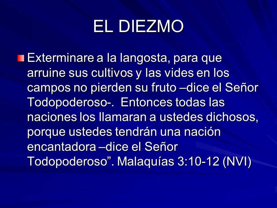 EL DIEZMO Exterminare a la langosta, para que arruine sus cultivos y las vides en los campos no pierden su fruto –dice el Señor Todopoderoso-. Entonce
