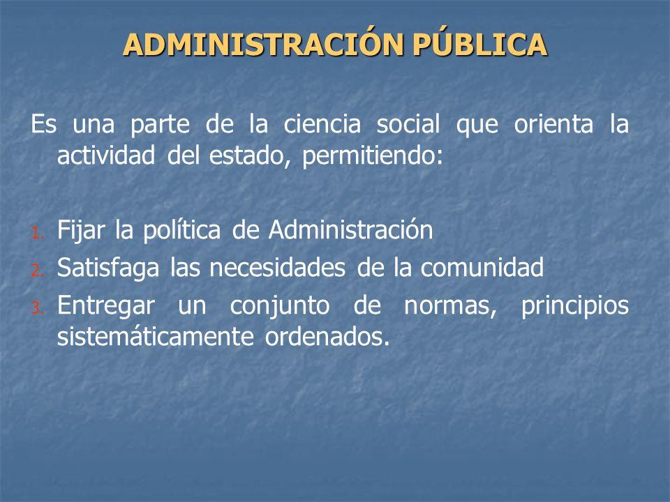 Es una parte de la ciencia social que orienta la actividad del estado, permitiendo: 1. 1. Fijar la política de Administración 2. 2. Satisfaga las nece