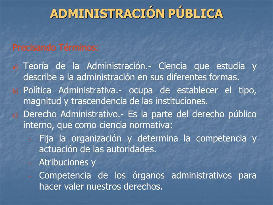 Precisando Términos: a) a) Teoría de la Administración.- Ciencia que estudia y describe a la administración en sus diferentes formas. b) b) Política A