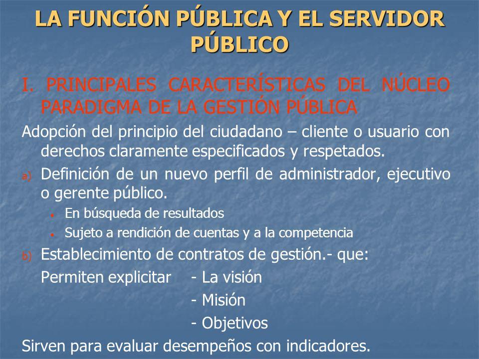 I. PRINCIPALES CARACTERÍSTICAS DEL NÚCLEO PARADIGMA DE LA GESTIÓN PÚBLICA Adopción del principio del ciudadano – cliente o usuario con derechos claram