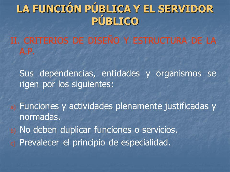 II. CRITERIOS DE DISEÑO Y ESTRUCTURA DE LA A.P. Sus dependencias, entidades y organismos se rigen por los siguientes: a) a) Funciones y actividades pl