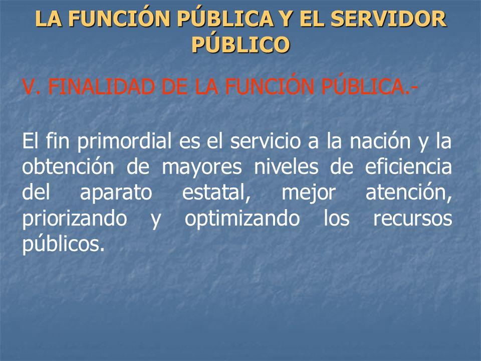 V. FINALIDAD DE LA FUNCIÓN PÚBLICA.- El fin primordial es el servicio a la nación y la obtención de mayores niveles de eficiencia del aparato estatal,