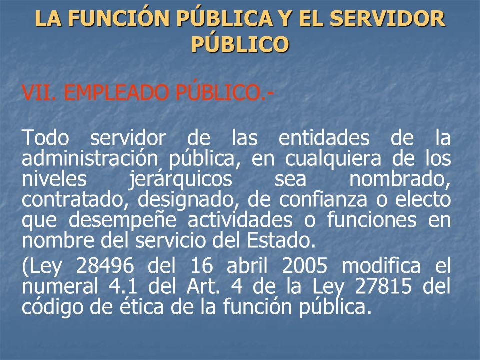 VII. EMPLEADO PÚBLICO.- Todo servidor de las entidades de la administración pública, en cualquiera de los niveles jerárquicos sea nombrado, contratado