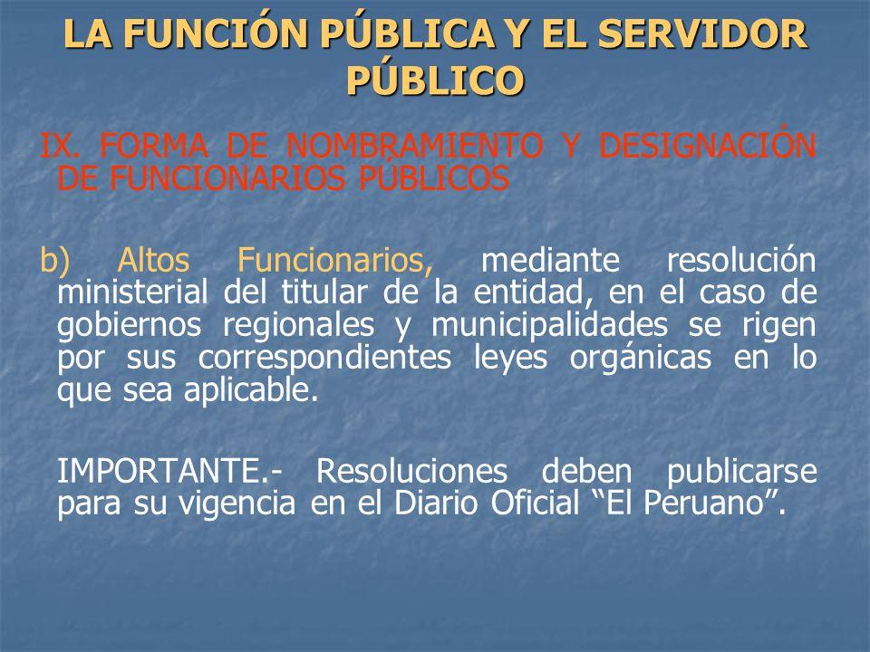 IX. FORMA DE NOMBRAMIENTO Y DESIGNACIÓN DE FUNCIONARIOS PÚBLICOS b) Altos Funcionarios, mediante resolución ministerial del titular de la entidad, en