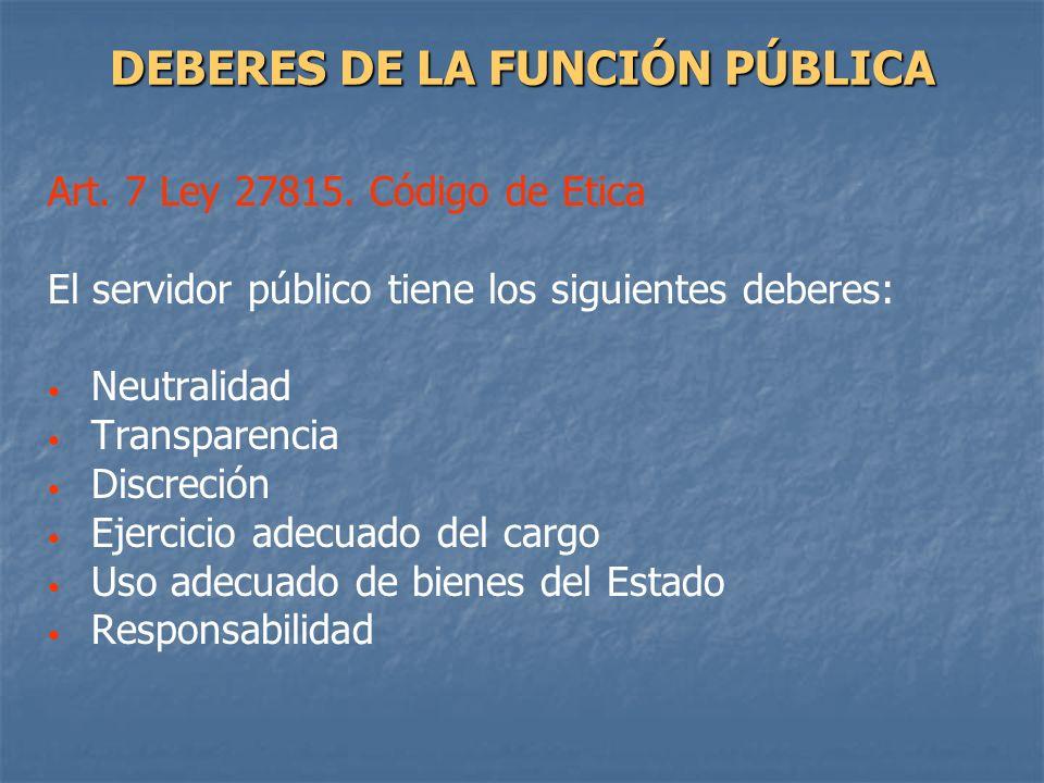 Art. 7 Ley 27815. Código de Etica El servidor público tiene los siguientes deberes: Neutralidad Transparencia Discreción Ejercicio adecuado del cargo