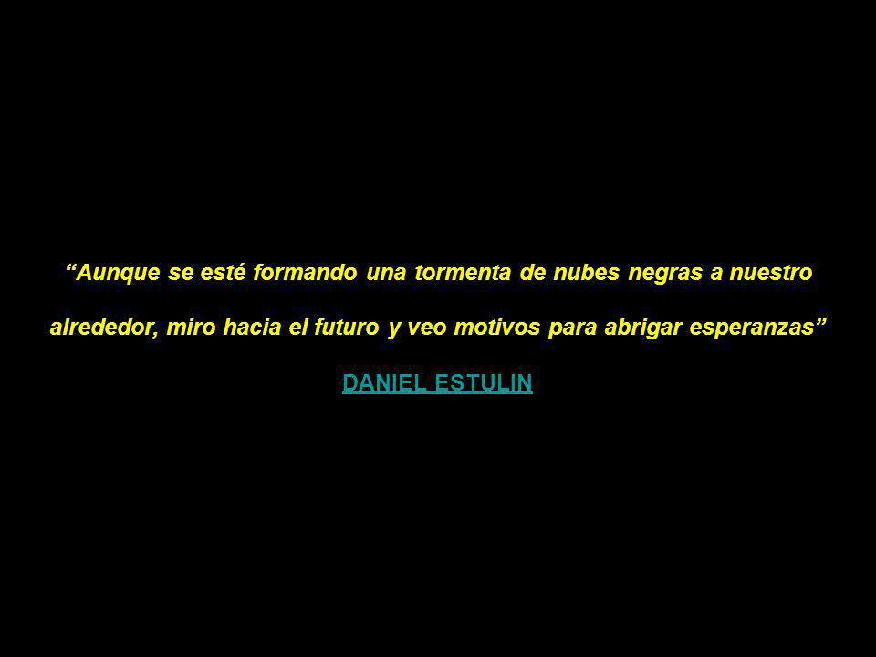 Aunque se esté formando una tormenta de nubes negras a nuestro alrededor, miro hacia el futuro y veo motivos para abrigar esperanzas DANIEL ESTULIN