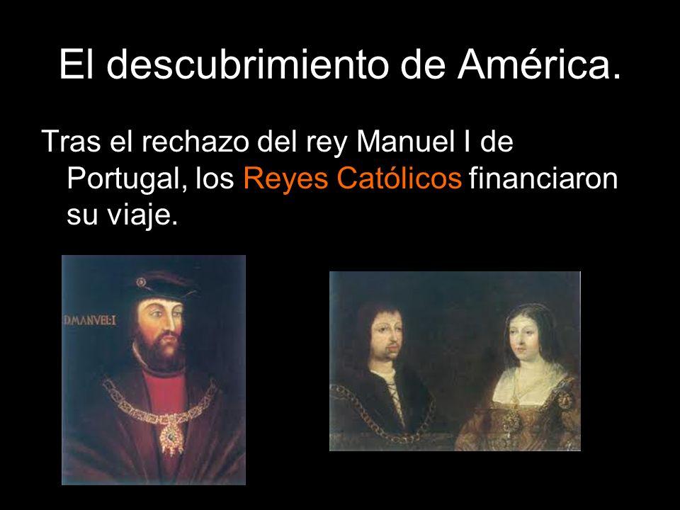 El descubrimiento de América. Tras el rechazo del rey Manuel I de Portugal, los Reyes Católicos financiaron su viaje.