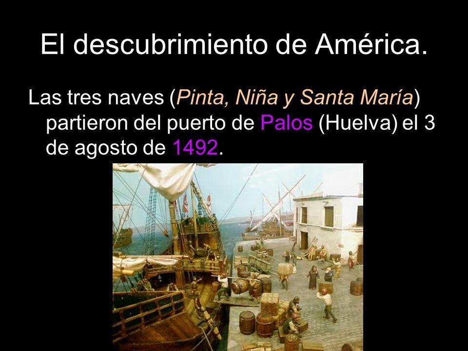 El descubrimiento de América. Las tres naves (Pinta, Niña y Santa María) partieron del puerto de Palos (Huelva) el 3 de agosto de 1492.