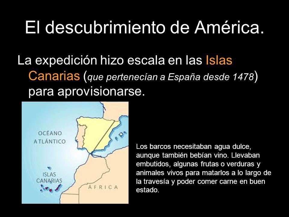 El descubrimiento de América. La expedición hizo escala en las Islas Canarias ( que pertenecían a España desde 1478 ) para aprovisionarse. Los barcos
