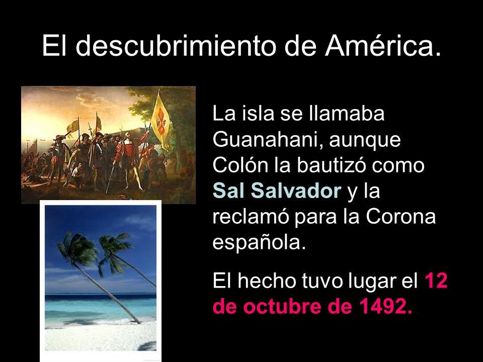 La isla se llamaba Guanahani, aunque Colón la bautizó como Sal Salvador y la reclamó para la Corona española. El hecho tuvo lugar el 12 de octubre de