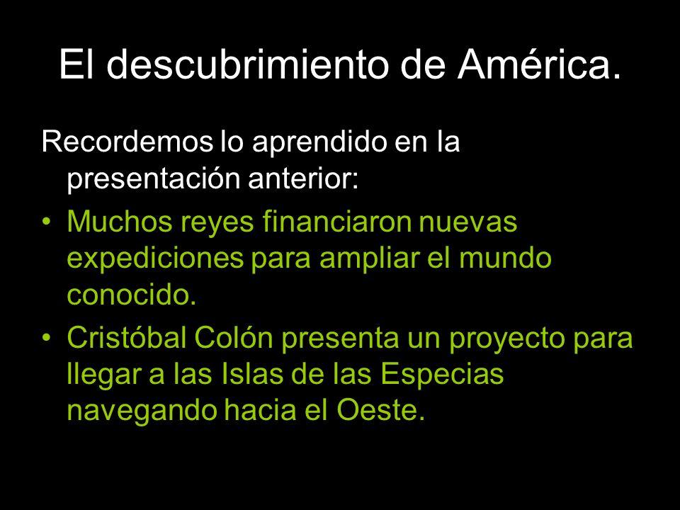 Recordemos lo aprendido en la presentación anterior: Muchos reyes financiaron nuevas expediciones para ampliar el mundo conocido. Cristóbal Colón pres