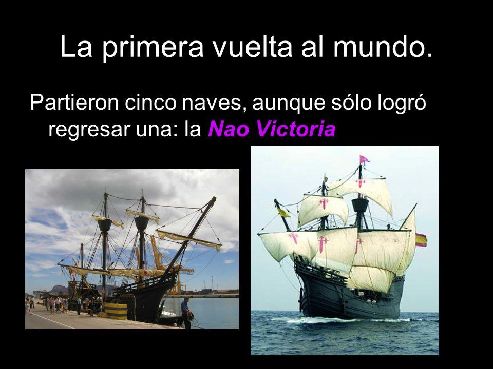 La primera vuelta al mundo. Partieron cinco naves, aunque sólo logró regresar una: la Nao Victoria.