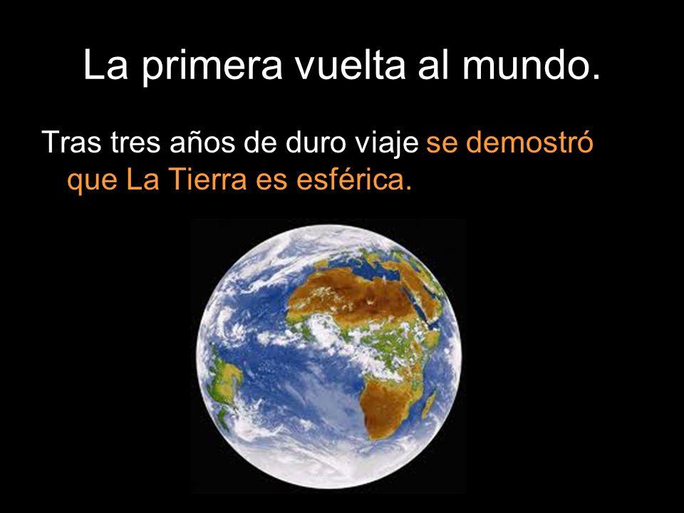 Tras tres años de duro viaje se demostró que La Tierra es esférica.