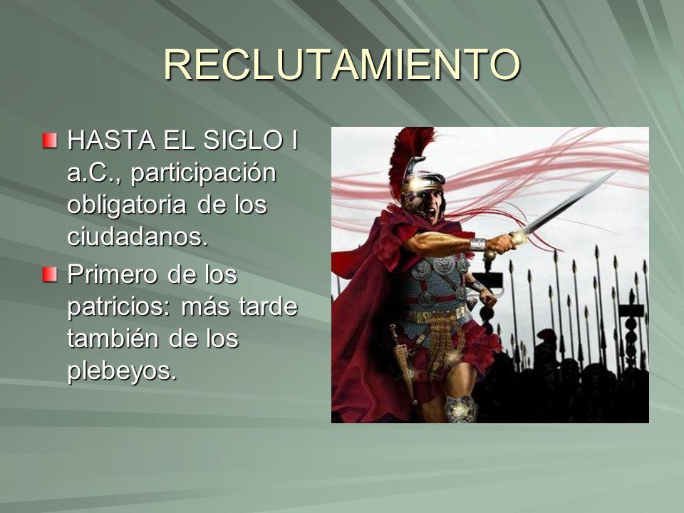 RECLUTAMIENTO HASTA EL SIGLO I a.C., participación obligatoria de los ciudadanos. Primero de los patricios: más tarde también de los plebeyos.